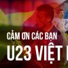 Cám ơn U23 Việt Nam, các bạn đã cho chúng tôi thấy được những điều chưa bao giờ dám mơ tới