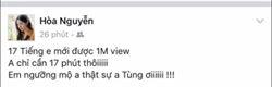 Hòa Minzy còn bày tỏ sựngưỡng mộ khi MV của Sơn Tùng đạt 1 triệu lượt xem chỉ sau gần 17 phút ra mắt.