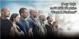 5 sự thật mà bây giờ bạn mới biết về series phim Fast & Furious