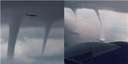 Rùng mình trước cảnh tượng máy bay liều mình tránh 3 vòi rồng cuồng nộ
