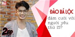 Sau lùm xùm tình cảm, Đào Bá Lộc lên kế hoạch đám cưới với người yêu thứ 15?