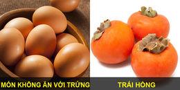 Ăn trứng rất tốt, nhưng nếu ăn với những thứ này lại có thể biến thành độc dược cực nguy hiểm