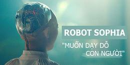 Robot muốn huỷ diệt loài người Sophia tiết lộ sẽ dạy dỗ để con người trở nên thông minh hơn