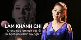 Lâm Khánh Chi và những trải lòng: 'Từng khổ vì yêu, nhưng tôi hạnh phúc khi thực sự là đàn bà'