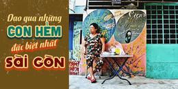 Ở Sài Gòn đã lâu nhưng bạn đã khám phá những con hẻm đặc biệt này chưa?