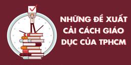 Những đề xuất cải cách Giáo dục của TP.HCM vừa được ban hành mà các bạn HS cần lưu ý