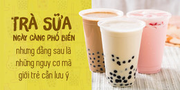 """""""Tuýt còi"""" cơn nghiện trà sữa: Bạn có biết những nguy cơ đang 'ẩn nấp' sau thứ đồ uống hấp dẫn này?"""