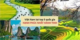 Việt Nam lọt top 5 những quốc gia hạnh phúc nhất hành tinh: Vượt xa cả Butan và các nước lớn khác