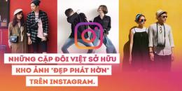 Những cặp đôi sở hữu kho ảnh 'đẹp phát hờn' trên Instagram khiến giới trẻ ai cũng ghen tị