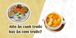 Câu hỏi mà người Việt nào cũng thắc mắc: Nên ăn cơm trước hay ăn canh trước thì tốt cho sức khỏe?