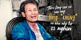Ông Hiệp 'khùng' và giấc mơ về chuỗi nhà trọ 15 nghìn để giúp người nghèo
