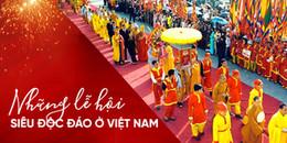 Dạo một vòng quanh các lễ hội cực độc đáo chỉ có ở Việt Nam dịp đầu xuân