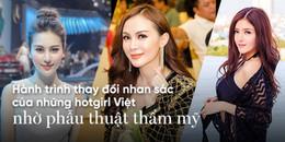 Ngỡ ngàng với hành trình biến đổi nhan sắc của những hotgirl Việt qua phẫu thuật thẩm mỹ