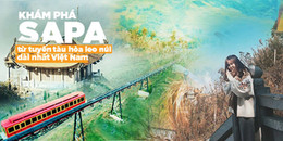 Hành trình khám phá Sa Pa từ tuyến tàu hỏa leo núi sang, xịn, đẹp và dài nhất Việt Nam