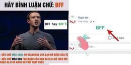 """Dân mạng đồng loạt bình luận """"BFF"""" để xác minh tài khoản Facebook, và sự thật bất ngờ đằng sau"""
