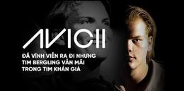 Avicii (1989-2018): Một cuộc đời đáng nhớ -  28 năm 'sống chết' vì âm nhạc