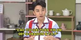 Seungri tiết lộ sự thật cay đắng được các cô gái làm quen chỉ để hỏi số điện thoại T.O.P và G-Dragon