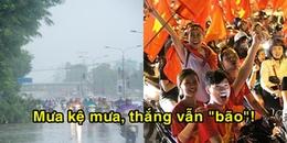 Chiều tối nay có mưa lớn, lốc xoáy diện rộng: CĐV khẳng định sẽ đi 'bão' nếu tuyển Việt chiến thắng
