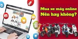 Mẹo Mua Sắm: Có nên mua xe máy online hay không?